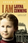 I Am Lavina Cumming: A Novel of the American West (Historical Fiction for Young Readers) Cover Image