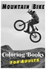 Mountain Bike Coloring Books For Adults: Adult Mountain Bikes For Men And Women Coloring 70 Images High Quality Relaxation, Only For Mountain Bike Lov Cover Image