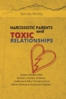 Narcissistic Parents and Toxic Relationships: Adults Children With Mothers, Fathers, Partners. Understand Who The Narcissist is Before Making an Impor Cover Image