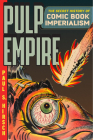 Pulp Empire: The Secret History of Comic Book Imperialism Cover Image