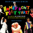 Homey Don't Play That!: The Story of in Living Color and the Black Comedy Revolution Cover Image