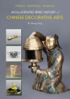 An Illustrated Brief History of Chinese Decorative Arts: History·Aesthetics·Invention Cover Image