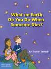 What On Earth Do You Do When Someone Dies? Cover Image