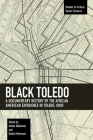 Black Toledo: A Documentary History of the African American Experience in Toledo, Ohio (Studies in Critical Social Sciences #117) Cover Image