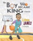 LeBron James: The Children's Book: The Boy Who Became King Cover Image