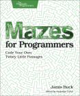 Mazes for Programmers: Code Your Own Twisty Little Passages Cover Image