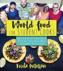 World Food for Student Cooks: Healthy, Delicious, Easy-To-Make Dishes for the Food-Truck-Loving, Noodle-Slurping, Taco-Crunching, Mac-N-Cheese--Lovi Cover Image
