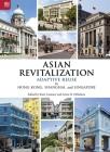 Asian Revitalization: Adaptive Reuse in Hong Kong, Shanghai, and Singapore Cover Image