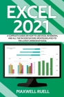 Excel 2021: A Complete Guide on How to Use Excel in General and All the Major Feature Updates Related To the Latest Version of Exc Cover Image