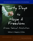 Thirty Days to Hope & Freedom from Sexual Addiction: The Essential Guide to Beginning Recovery and Preventing Relapse Cover Image