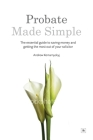 Probate Made Simple: The Essential Guide to Saving Money and Getting the Most Out of Your Solicitor Cover Image