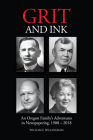 Grit and Ink: An Oregon Family's Adventures in Newspapering, 1908–2018 Cover Image
