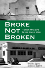Broke, Not Broken: Homer Maxey's Texas Bank War (American Liberty & Justice) Cover Image