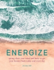 Energize: Spring Clean Your Mind And Body To Get Your Bounce Back Today And Every Day Cover Image