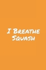 I Breathe Squash: Blank Lined Notebook Cover Image