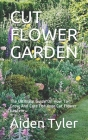 Cut Flower Garden: The Ultimate Guide On How To Grow And Care For Your Cut Flower Garden. Cover Image