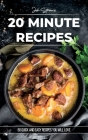20 Minute Recipes: 50 Quick And Easy Recipes You Will Love Cover Image