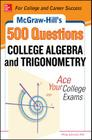 McGraw-Hill's 500 College Algebra and Trigonometry Questions: Ace Your College Exams: 3 Reading Tests + 3 Writing Tests + 3 Mathematics Tests (McGraw-Hill's 500 Questions) Cover Image