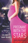 Pregnant with the Stars: Watching and Wanting the Celebrity Baby Bump (Cultural Lives of Law) Cover Image