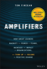 Amplifiers: How Great Leaders Magnify the Power of Teams, Increase the Impact of Organizations, and Turn Up the Volume on Positive Cover Image