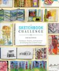 The Sketchbook Challenge: Techniques, Prompts, and Inspiration for Achieving Your Creative Goals Cover Image