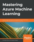 Mastering Azure Machine Learning: Perform large-scale end-to-end advanced machine learning on the cloud with Microsoft Azure ML Cover Image