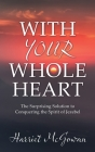 With Your Whole Heart: The Surprising Solution to Conquering the Spirit of Jezebel Cover Image