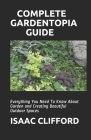 Complete Gardentopia Guide: Everything You Need To Know About Garden and Creating Beautiful Outdoor Spaces Cover Image