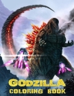 Godzilla Coloring Book: Perfect Gifts For Godzilla Lovers With Incredible Illustrations To Color- Relief Stress And Relax-Godzilla Monster Col Cover Image
