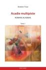 Acadie multipiste tome 1: Romans acadiens (Essais Et Documents) Cover Image
