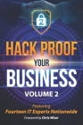 Hack Proof Your Business, Volume 2: Featuring 14 IT Experts Nationwide Cover Image