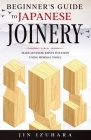 Beginner's Guide to Japanese Joinery: Make Japanese Joints in 8 Steps With Minimal Tools Cover Image