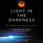 Light in the Darkness: Black Holes, the Universe, and Us Cover Image