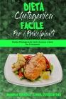 Dieta Chetogenica Facile per I Principianti: Ricette Chetogeniche Facili, Gustose e Sane Per Principianti (Easy Ketogenic Diet for Beginners) (Italian Cover Image