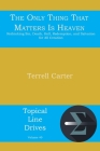 The Only Thing That Matters Is Heaven: Rethinking Sin, Death, Hell, Redemption, and Salvation for All Creation (Topical Line Drives #40) Cover Image