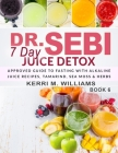 Dr. Sebi 7 Day Juice Detox: The Day by Day Guide to Fasting and Rejuvenation with Alkaline Juice Recipes, Tamarind, Sea Moss and Herbs Alkalizing Cover Image