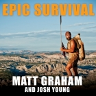 Epic Survival: Extreme Adventure, Stone Age Wisdom, and Lessons in Living from a Modern Hunter-Gatherer Cover Image