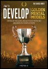 How to Develop Golden Mental Models: Develop the King Mida$ Touch with No Degrees in 3 Simple Steps Cover Image