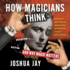 How Magicians Think Lib/E: Misdirection, Deception, and Why Magic Matters Cover Image