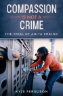 Compassion Is Not a Crime: The Anita Krajnc Trial Cover Image