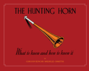 The Hunting Horn: What to Know and How to Know It Cover Image