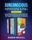Subconscious Mind Hacking (6 Books in 1): Chakra Healing Meditation + Cognitive Behavioral Therapy + How to Stop Worryng + Overthinking + Reiki Healin Cover Image
