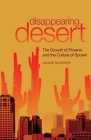 Disappearing Desert: The Growth of Phoenix and the Culture of Sprawl Cover Image