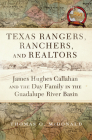 Texas Rangers, Ranchers, and Realtors: James Hughes Callahan and the Day Family in the Guadalupe River Basin Cover Image