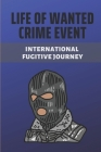 Life Of Wanted Crime Event: International Fugitive Journey: Murders Crime Story Cover Image