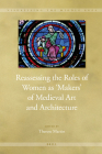 Reassessing the Roles of Women as 'Makers' of Medieval Art and Architecture (Visualising the Middle Ages #7) Cover Image