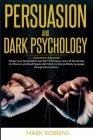 Persuasion and Dark Psychology: 2 BOOKS in 1: Master your Manipulation and NLP Techniques. Learn all the Secrets to Influence and Read People with Min Cover Image