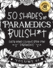 50 Shades of Paramedics Bullsh*t: Swear Word Coloring Book For Paramedics: Funny gag gift for Paramedics w/ humorous cusses & snarky sayings Paramedic Cover Image
