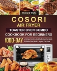 COSORI Air Fryer Toaster Oven Combo Cookbook for Beginners: 1000-Day of Crispy, Fresh & Healthy Recipes for Quick & Hassle-Free Meals - Anyone Can Coo Cover Image