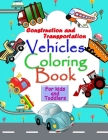 Construction and Transportation Vehicles Coloring book for kids and toddlers: A basic coloring book for kids with all kinds of vehicles like trains, c Cover Image